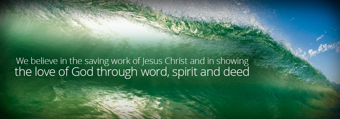 We believe in the saving work of Jesus Christ and in showing the love of God through word, spirit and deed